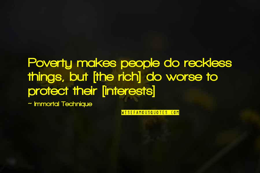 Blank Stares Quotes By Immortal Technique: Poverty makes people do reckless things, but [the