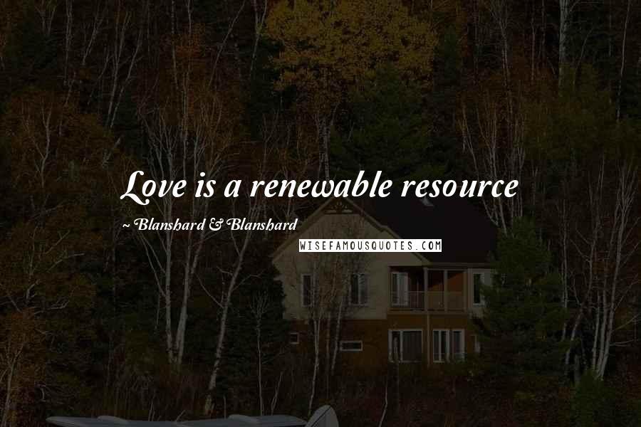 Blanshard & Blanshard quotes: Love is a renewable resource