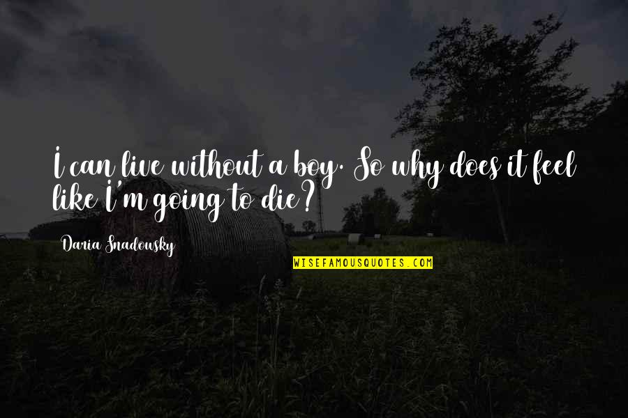Blashphemy Quotes By Daria Snadowsky: I can live without a boy. So why