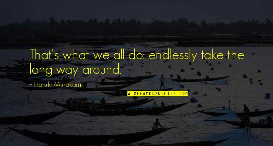 Blashphemy Quotes By Haruki Murakami: That's what we all do: endlessly take the