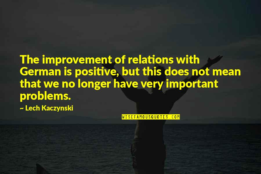 Blashphemy Quotes By Lech Kaczynski: The improvement of relations with German is positive,