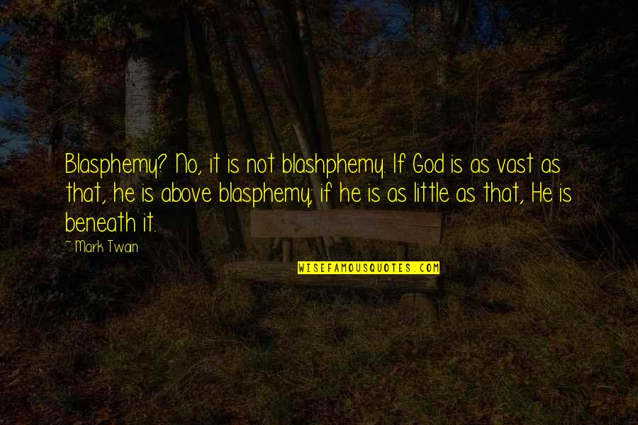 Blashphemy Quotes By Mark Twain: Blasphemy? No, it is not blashphemy. If God