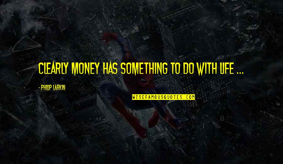 Blashphemy Quotes By Philip Larkin: Clearly money has something to do with life