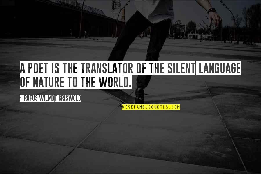 Blashphemy Quotes By Rufus Wilmot Griswold: A poet is the translator of the silent