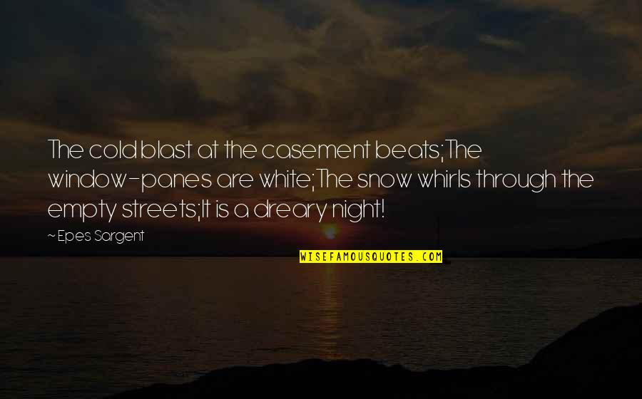 Blast Night Quotes By Epes Sargent: The cold blast at the casement beats;The window-panes