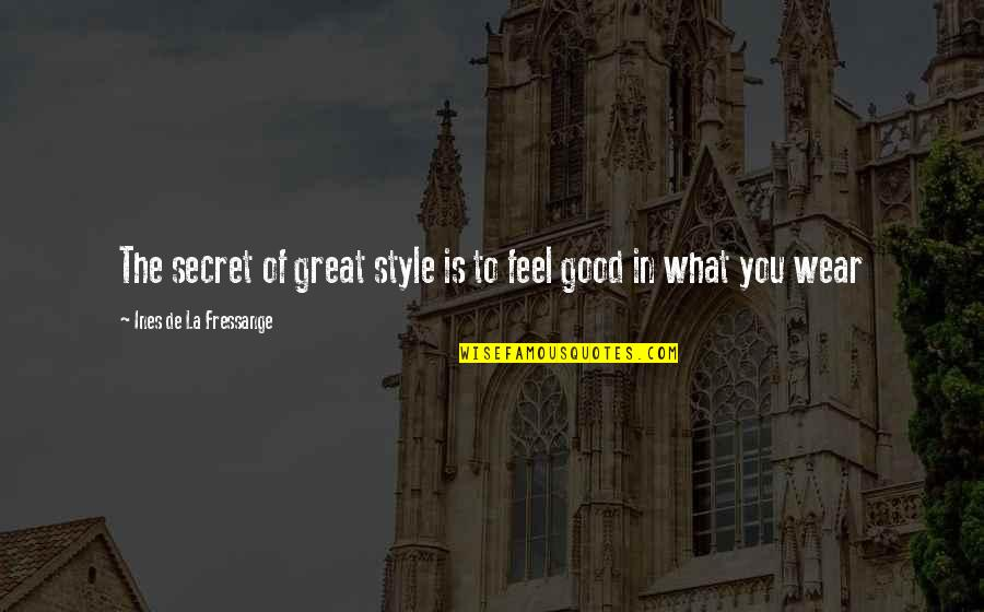 Blatant Disregard Quotes By Ines De La Fressange: The secret of great style is to feel