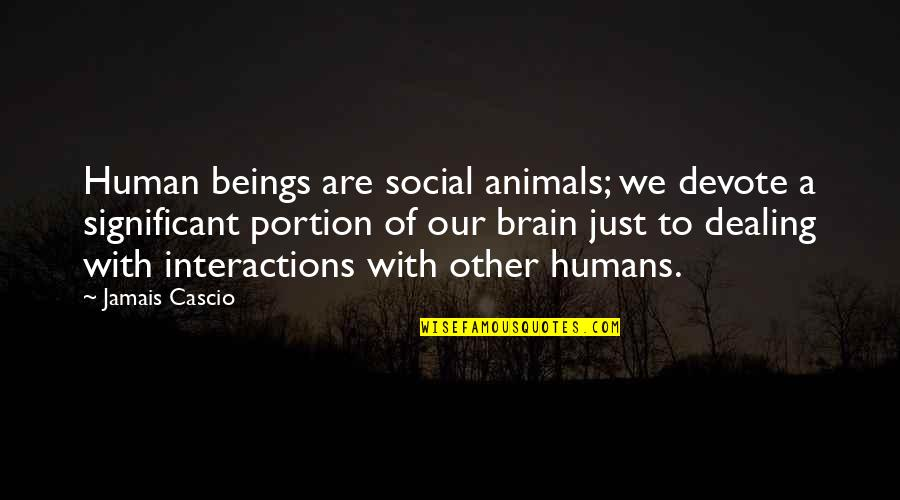 Blatant Disregard Quotes By Jamais Cascio: Human beings are social animals; we devote a