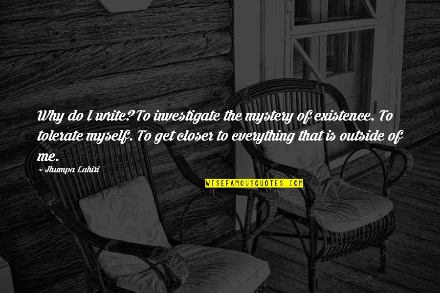 Blatant Disregard Quotes By Jhumpa Lahiri: Why do I write? To investigate the mystery