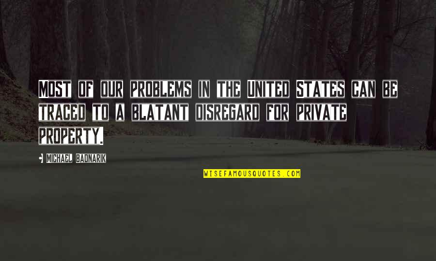 Blatant Disregard Quotes By Michael Badnarik: Most of our problems in the United States