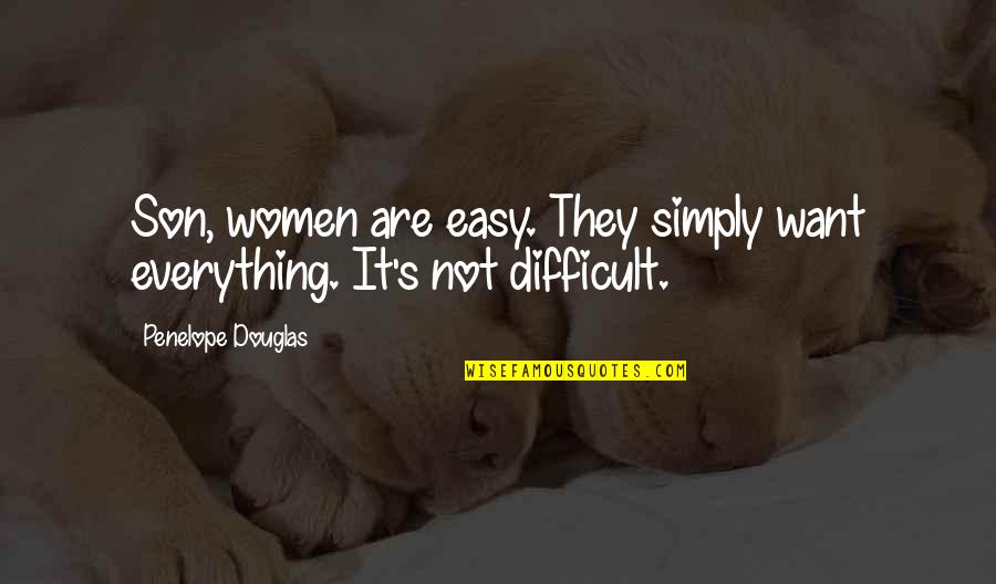 Blatant Disregard Quotes By Penelope Douglas: Son, women are easy. They simply want everything.