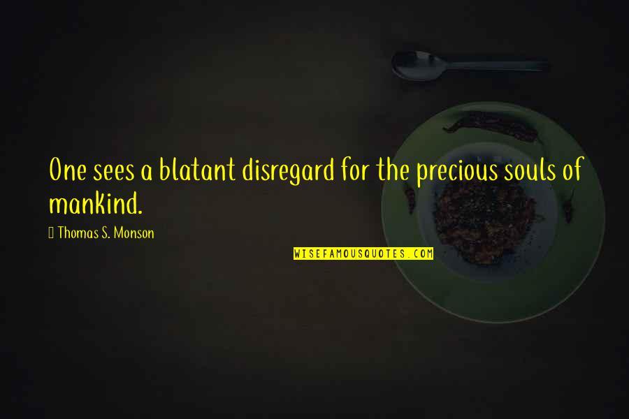 Blatant Disregard Quotes By Thomas S. Monson: One sees a blatant disregard for the precious
