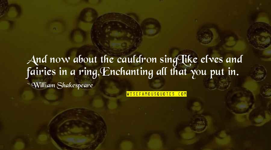 Blatant Disregard Quotes By William Shakespeare: And now about the cauldron singLike elves and
