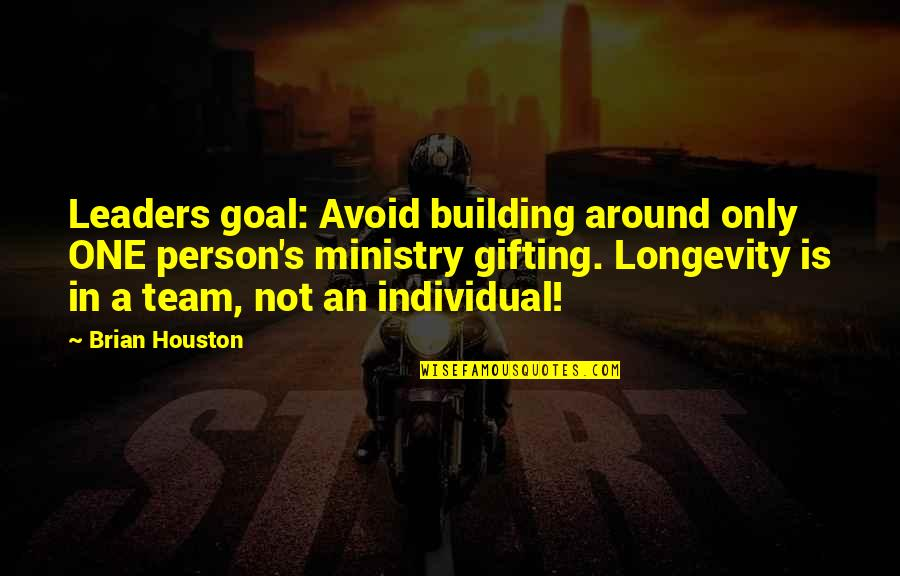 Blatherard Quotes By Brian Houston: Leaders goal: Avoid building around only ONE person's