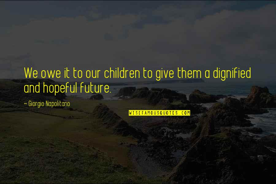 Blatherard Quotes By Giorgio Napolitano: We owe it to our children to give
