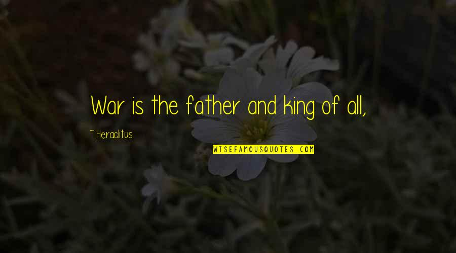 Blatherard Quotes By Heraclitus: War is the father and king of all,