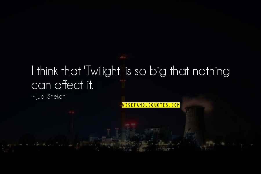 Blatherard Quotes By Judi Shekoni: I think that 'Twilight' is so big that