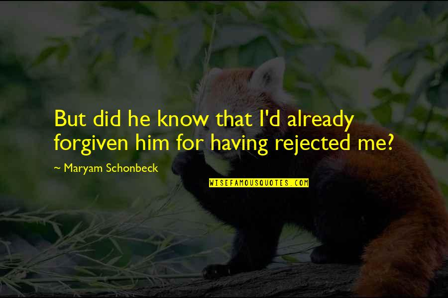 Blatherard Quotes By Maryam Schonbeck: But did he know that I'd already forgiven