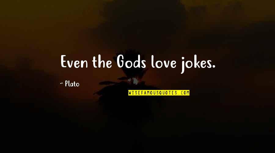Blatherard Quotes By Plato: Even the Gods love jokes.