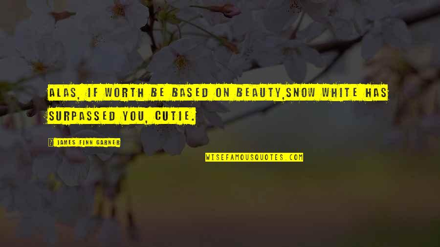 Blatter Quotes By James Finn Garner: Alas, if worth be based on beauty,Snow White