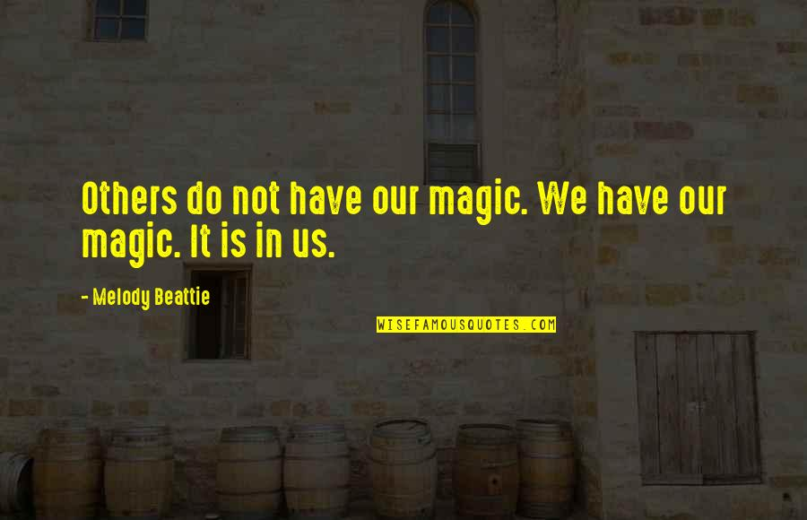 Blatter Quotes By Melody Beattie: Others do not have our magic. We have