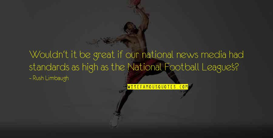 Blatter Quotes By Rush Limbaugh: Wouldn't it be great if our national news