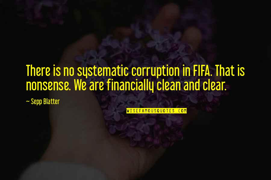 Blatter Quotes By Sepp Blatter: There is no systematic corruption in FIFA. That