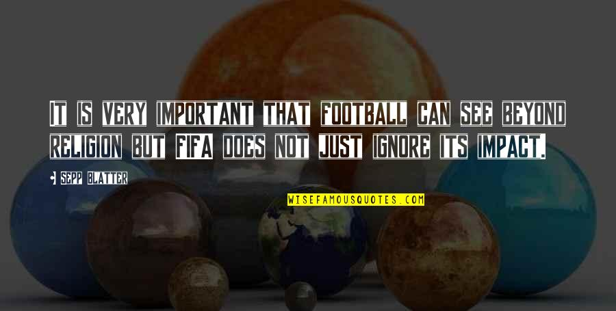Blatter Quotes By Sepp Blatter: It is very important that football can see