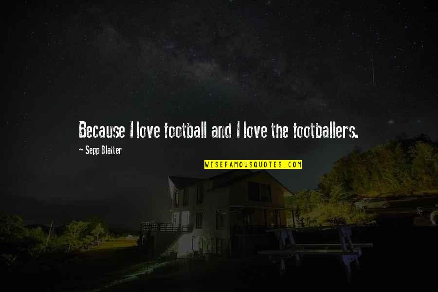 Blatter Quotes By Sepp Blatter: Because I love football and I love the