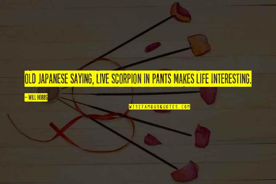 Blazblue Taokaka Quotes By Will Hobbs: Old Japanese saying, live scorpion in pants makes
