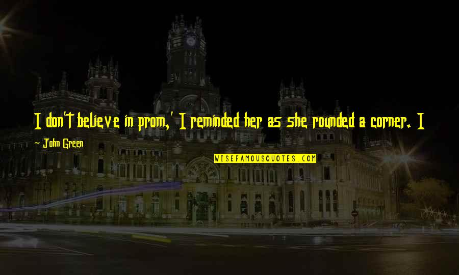 Bleak House Memorable Quotes By John Green: I don't believe in prom,' I reminded her