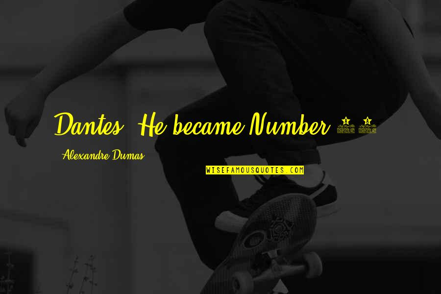 Bleeeeeeep Quotes By Alexandre Dumas: Dantes. He became Number 34.