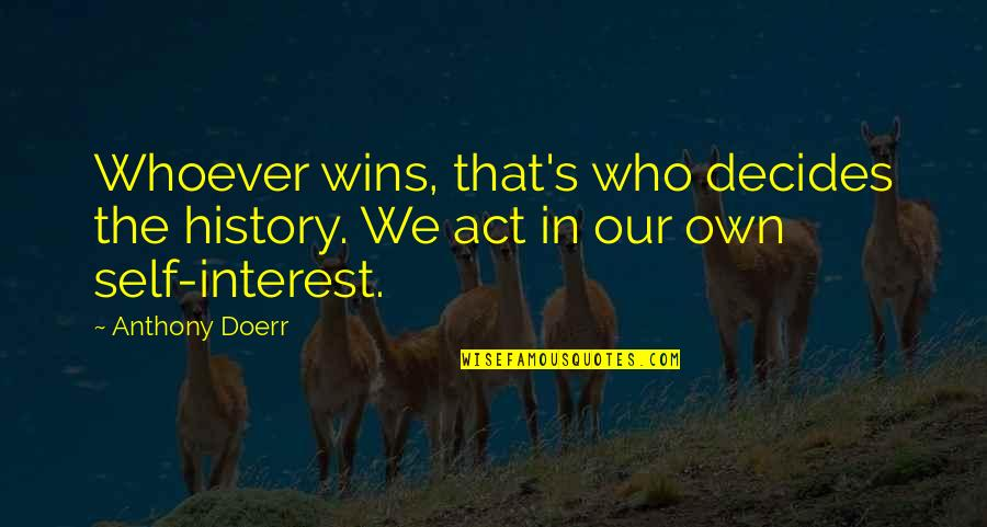 Bleeeeeeep Quotes By Anthony Doerr: Whoever wins, that's who decides the history. We