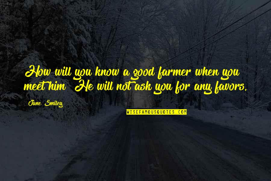 Bleeeeeeep Quotes By Jane Smiley: How will you know a good farmer when