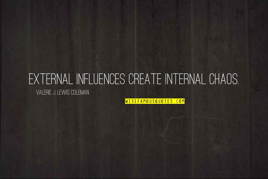 Blended Families Quotes By Valerie J. Lewis Coleman: External influences create internal chaos.
