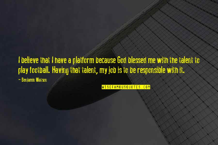 Blessed To Have My Family Quotes By Benjamin Watson: I believe that I have a platform because
