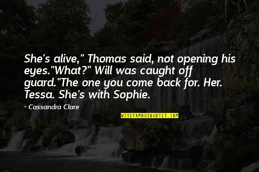 "Blessed To Have My Family Quotes By Cassandra Clare: She's alive,"" Thomas said, not opening his eyes.""What?"""