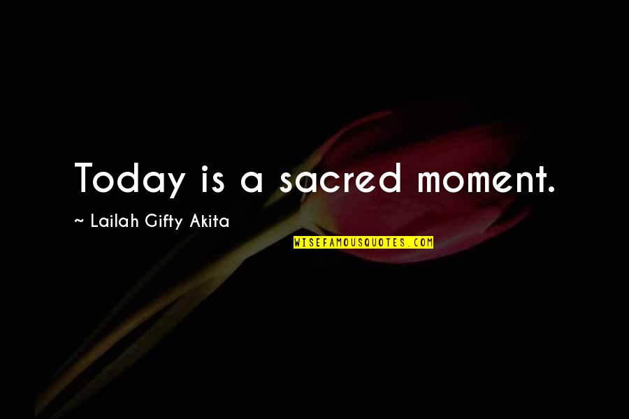 Blessing Sayings And Quotes By Lailah Gifty Akita: Today is a sacred moment.