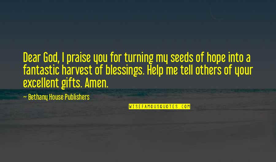 Blessings And Gifts Quotes By Bethany House Publishers: Dear God, I praise you for turning my