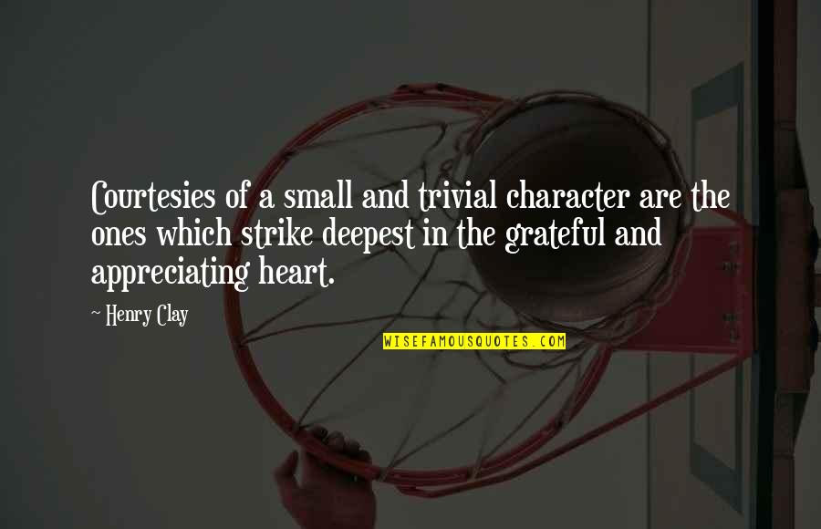 Blessings And Gifts Quotes By Henry Clay: Courtesies of a small and trivial character are