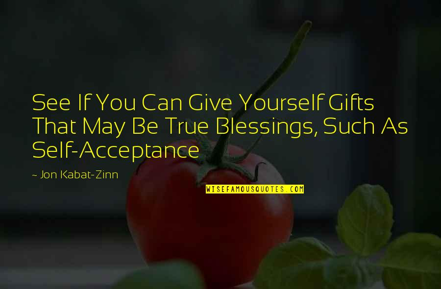 Blessings And Gifts Quotes By Jon Kabat-Zinn: See If You Can Give Yourself Gifts That