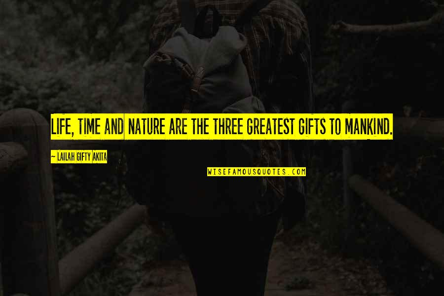 Blessings And Gifts Quotes By Lailah Gifty Akita: Life, time and nature are the three greatest