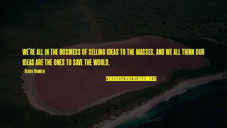 Blessings And Gifts Quotes By Oliver Bowden: we're all in the business of selling ideas