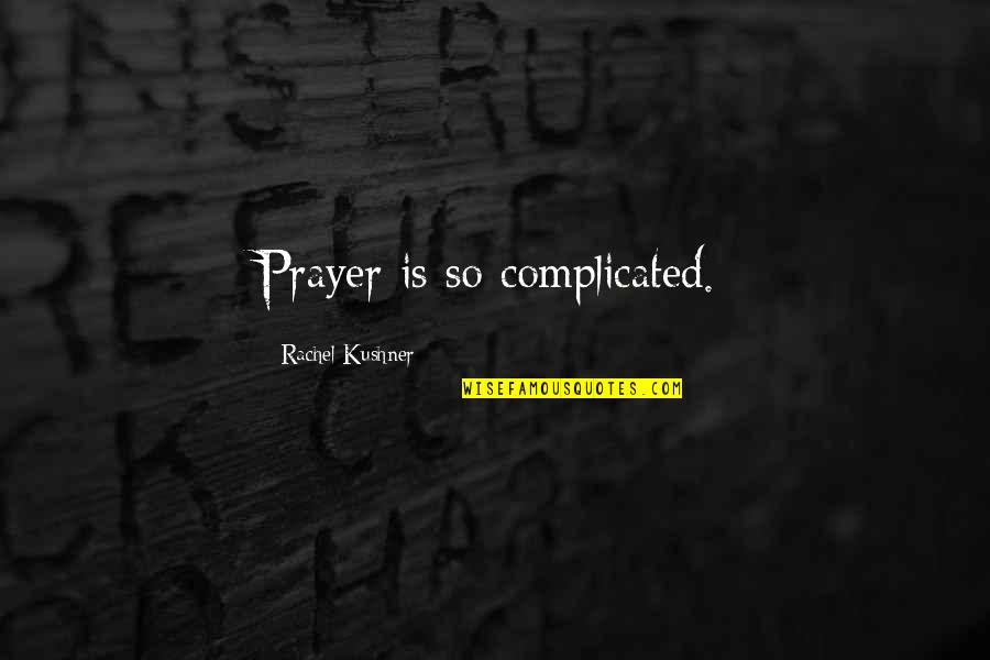 Blessings And Gifts Quotes By Rachel Kushner: Prayer is so complicated.