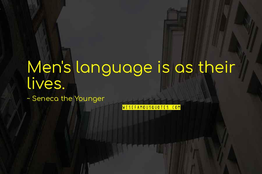 Blessings And Gifts Quotes By Seneca The Younger: Men's language is as their lives.