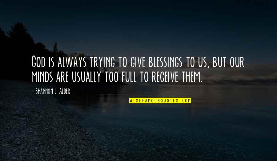 Blessings And Gifts Quotes By Shannon L. Alder: God is always trying to give blessings to