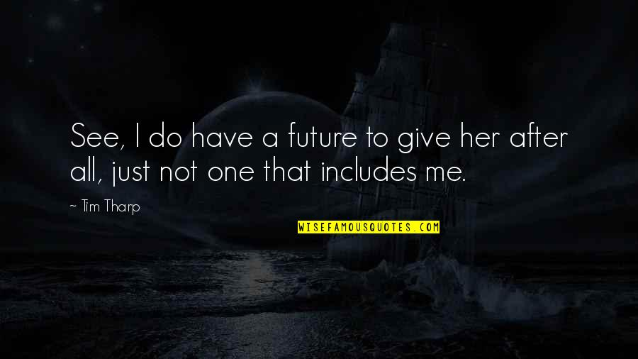 Blessings And Gifts Quotes By Tim Tharp: See, I do have a future to give