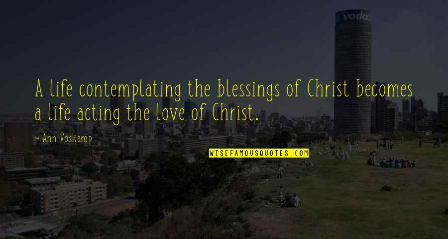 Blessings Of Life Quotes By Ann Voskamp: A life contemplating the blessings of Christ becomes