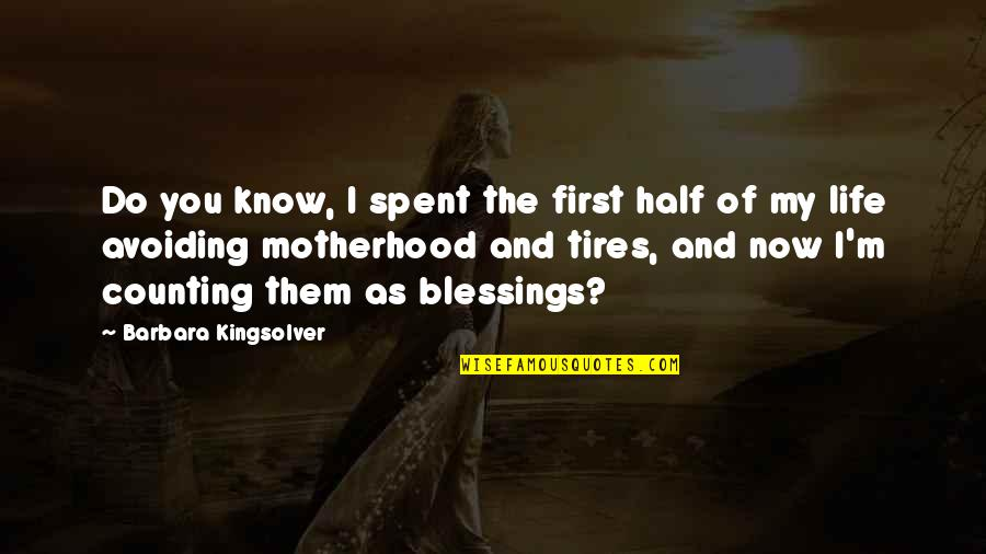 Blessings Of Life Quotes By Barbara Kingsolver: Do you know, I spent the first half