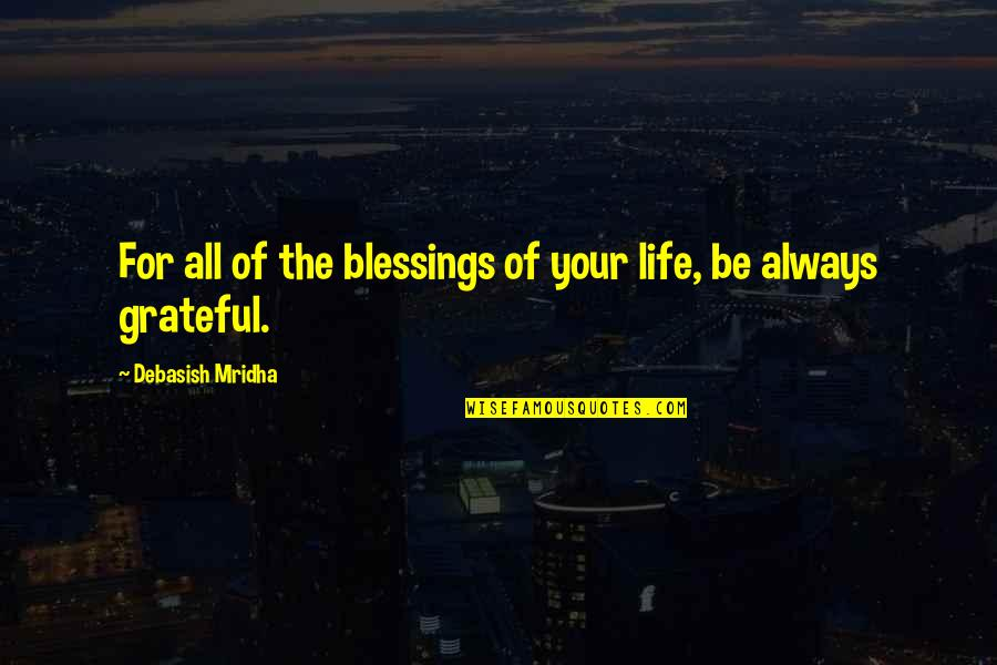Blessings Of Life Quotes By Debasish Mridha: For all of the blessings of your life,