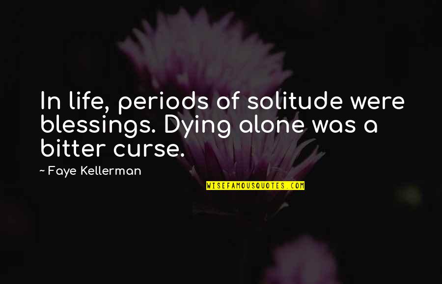 Blessings Of Life Quotes By Faye Kellerman: In life, periods of solitude were blessings. Dying